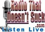 Radio That Doesn't Suck .com Listen live Fri & Sat 7pm-11pm